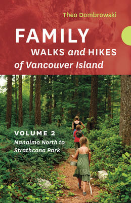 Family Walks and Hikes of Vancouver Island ? Volume 2: Nanaimo North to Strathcona Park