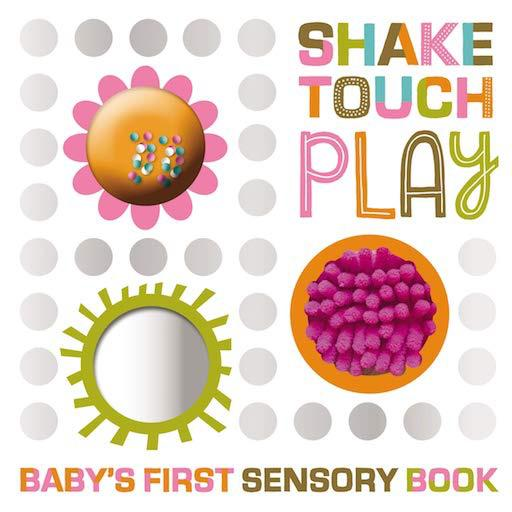 Shake Touch Play - Baby's First Sensory Book