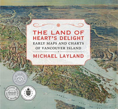 The Land of Heart's Delight: Early Maps and Charts of Vancouver Island