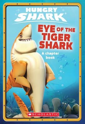 Hungry Shark Chapter Book # 2 : Eye of the Tiger Shark