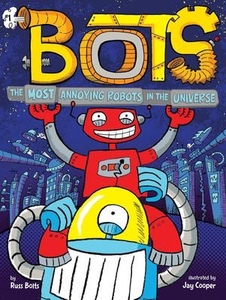Bots #1: The Most Annoying Robots in the Universe
