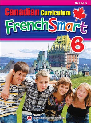 Popular Canadian Curriculum FrenchSmart 6: A Grade 6 French workbook that encompasses all the French essentials