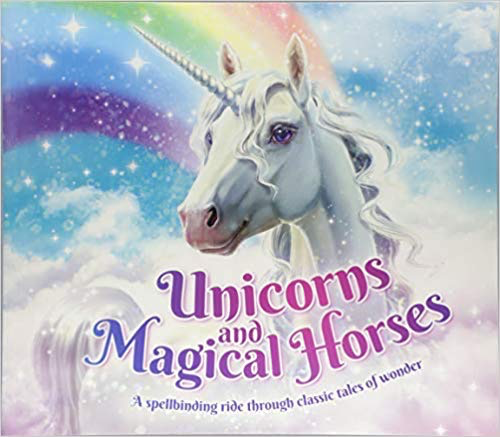 Unicorns and Magical Horses: A spellbinding ride through classic tales of wonder
