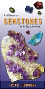 A Field Guide to the Gemstones of the Pacific Northwest