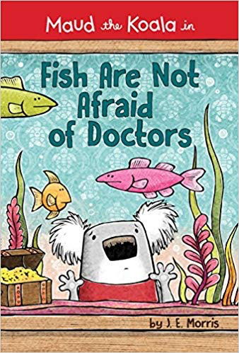 Maud the Koala: Fish Are Not Afraid of Doctors