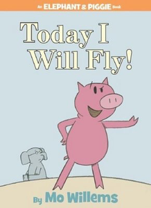 Elephant & Piggie: Today I Will Fly!