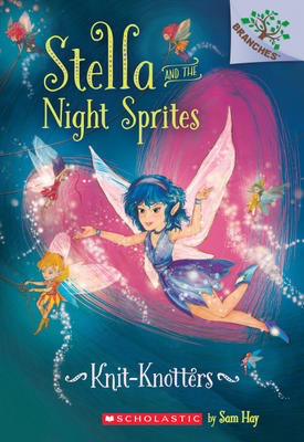 Stella and the Night Sprites #1: Knit-Knotters