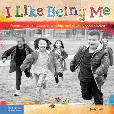 I Like Being Me: Poems About Kindness, Friendship, and Making Good Choices