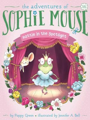 The Adventures of Sophie Mouse # 16: Hattie in the Spotlight
