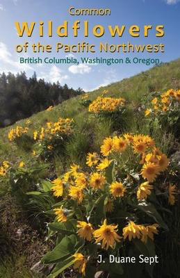 Common Wildflowers of the Pacific Northwest: British Columbia, Washington and Oregon