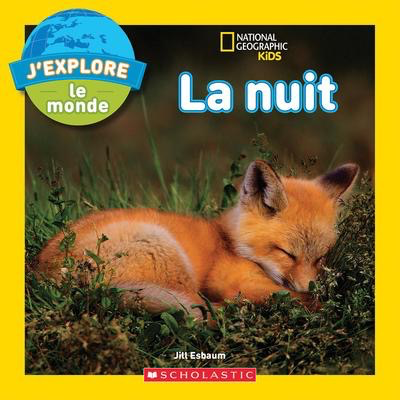 National Geographic Kids: J'explore le monde : La nuit