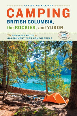 Camping British Columbia, the Rockies and Yukon: The Complete Guide to Government Park Campgrounds