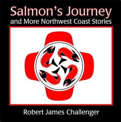 Salmon's Journey and Other Northwest Coast Stories