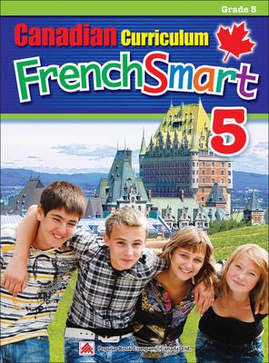 Popular Canadian Curriculum FrenchSmart 5: A Grade 5 French workbook that encompasses all the French essentials