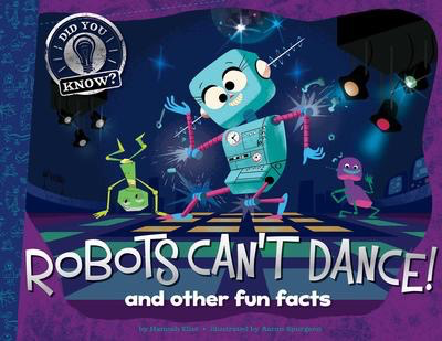 Robots Can't Dance!: And Other Fun Facts
