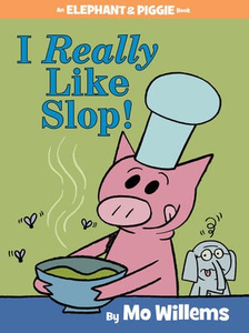 Elephant & Piggie: I Really Like Slop!