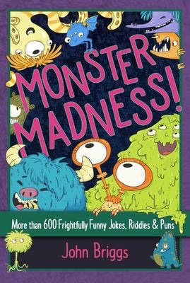 Monster Madness: More than 600 Frightfully Funny Jokes, Riddles, and Puns