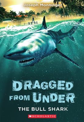 Dragged from Under #1: The Bull Shark