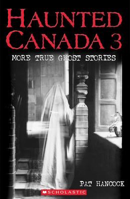 Haunted Canada #3: More True Ghost Stories