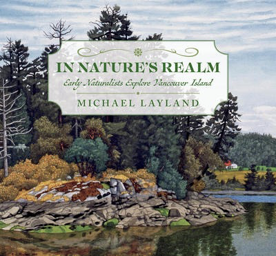 In Nature's Realm - Early Naturalists Explore Vancouver Island