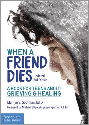 When a Friend Dies - 3rd Edition: A Book for Teens About Grieving & Healing
