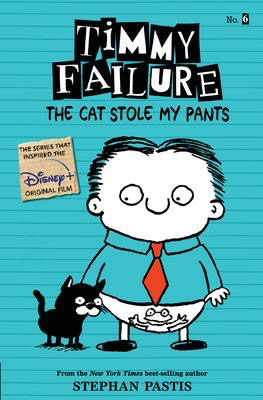 Timmy Failure #6: The Cat Stole My Pants