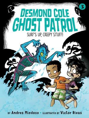 Desmond Cole Ghost Patrol #3: Surf's Up, Creepy Stuff!