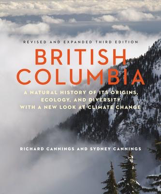 British Columbia: A Natural History of Its Origins, Ecology, and Diversity with a New Look at Climate Change