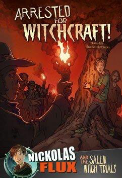 Nickholas Flux and the Salem Witch Trials: Arrested for Witchcraft!