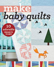 Make Baby Quilts: 10 Adorable Projects to Sew (Make Series)