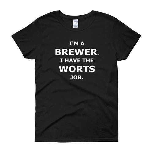Sudsy Style women's t-shirt for brewers only - I'm a brewer. I have the worts job.