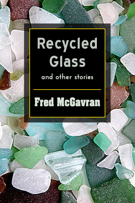 Recycled Glass & Other Stories