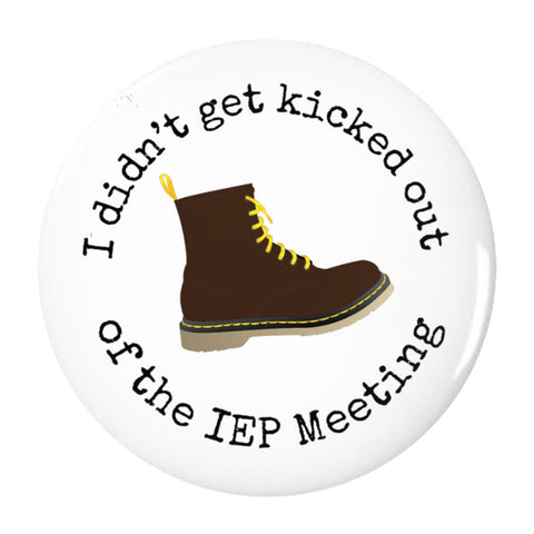 I Didn't Get Kicked Out of The IEP Meeting Button