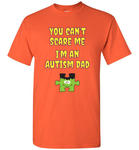 You Can't Scare Me I'm An Autism Dad Halloween T Shirt