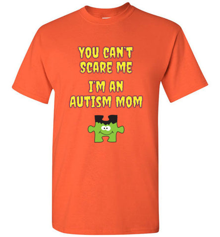You Can't Scare Me I'm An Autism Mom Halloween T Shirt