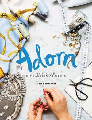 Adorn: 25 Stylish DIY Fashion Projects by Kit Lee & Shini Park