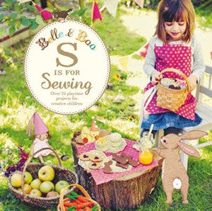 Belle and Boo: S is for Sewing: Over 25 Playtime Projects for Creative Children