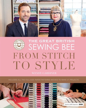 Great British Sewing Bee: From Stitch to Style by Wendy Gardiner