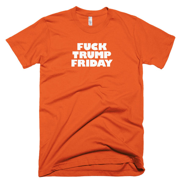 Men's Fuck Trump Friday T-Shirt