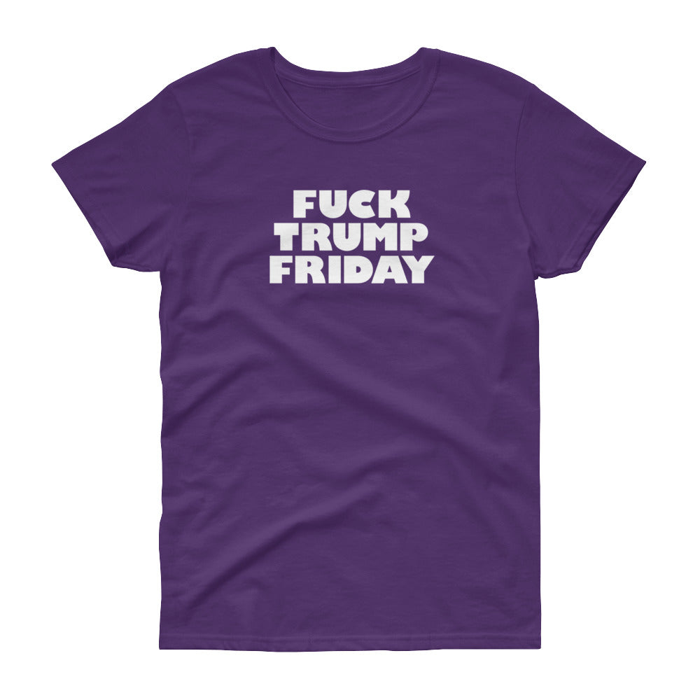 Women's Fuck Trump Friday (unfitted)