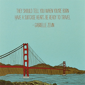 """They should tell you when you're born: have a suitcase heart, be ready to travel."" —Gabrielle Zevin"