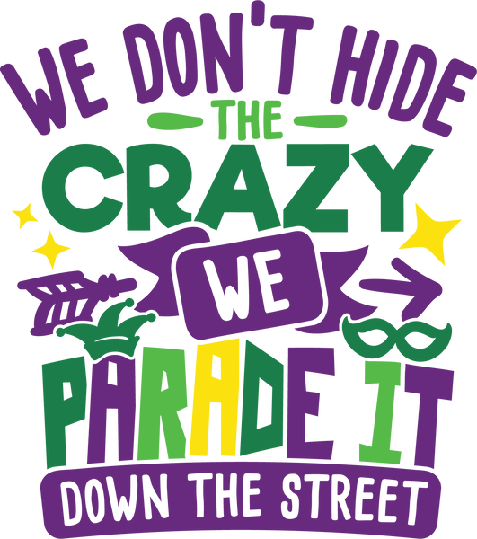 We don't hide crazy- we parade it down the street