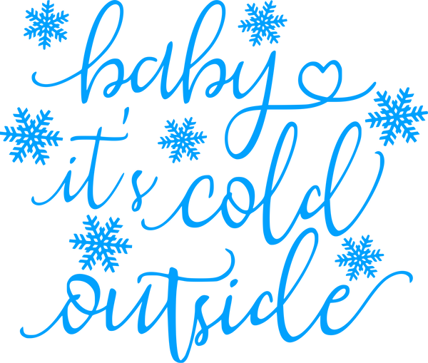 Baby's it's cold outside