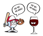 Baseball & Wine- She loves me more