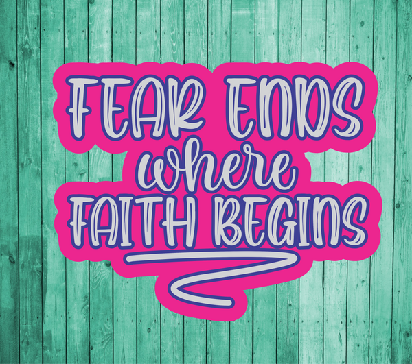 Fear ends where faith begins- Die Cut Sticker