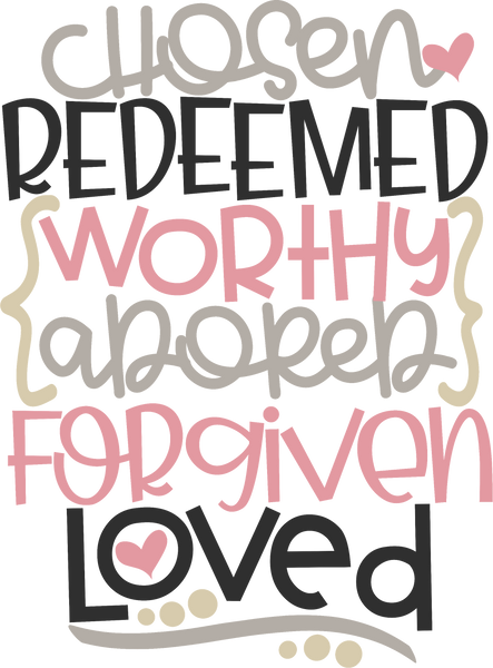 Chosen Redeemed Worthy