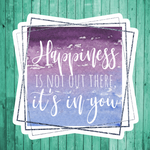 Happiness is not out there, its in you- Die Cut Sticker