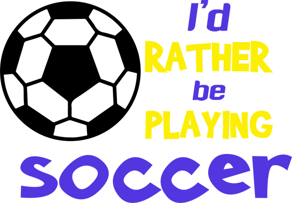 I'd rather by playing soccer