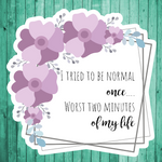 I tried to be normal once- worst two minutes of my life- Die Cut Sticker