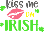 Kiss me- I'm Irish